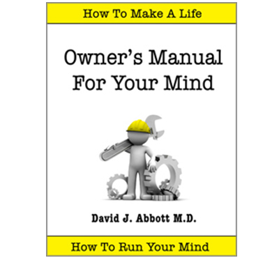 Owner's Manual For Your Mind - David J. Abbott M.D. - Positive Thinking Doctor